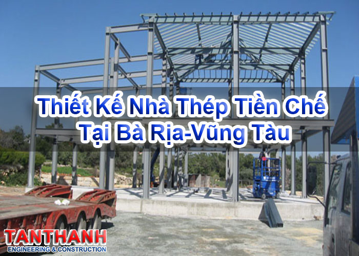 Thiết kế nhà thép tiền chế tại Bà Rịa-Vũng Tàu