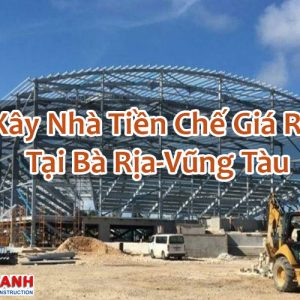 Xây Nhà Tiền Chế Giá Rẻ Tại Bà Rịa-Vũng Tàu
