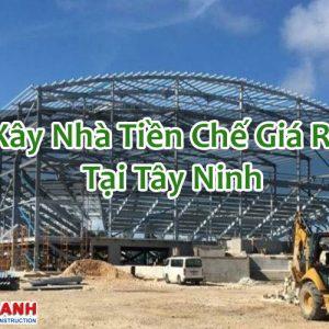 Xây Nhà Tiền Chế Giá Rẻ Tại Tây Ninh