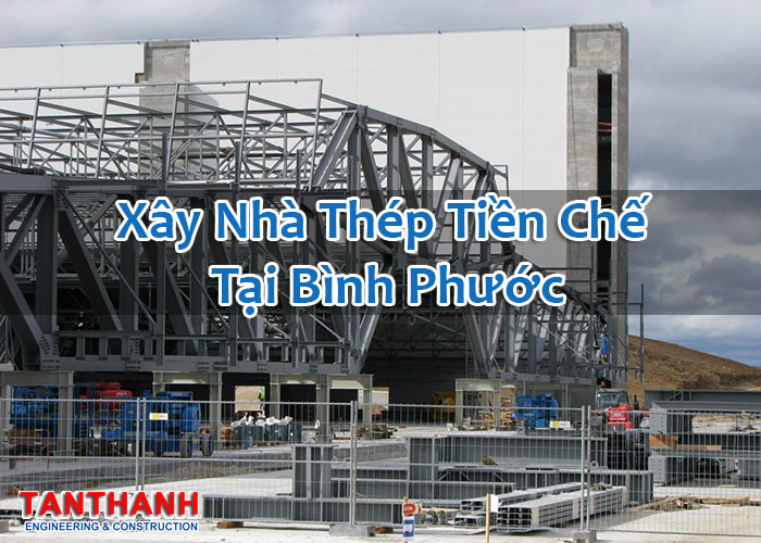 Xây Nhà Thép Tiền Chế Tại Bình Phước