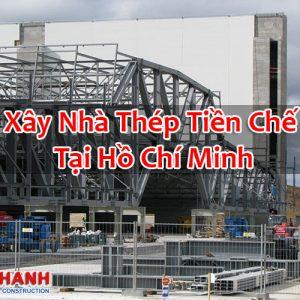 Xây Nhà Thép Tiền Chế Tại Hồ Chí Minh
