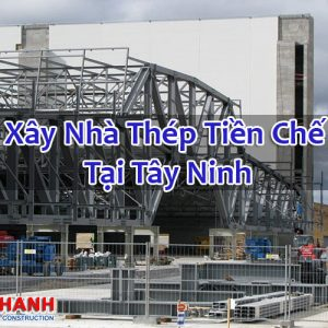 Xây Nhà Thép Tiền Chế Tại Tây Ninh