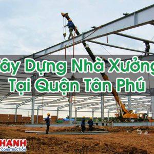 Xây Dựng Nhà Xưởng Tại Quận Tân Phú