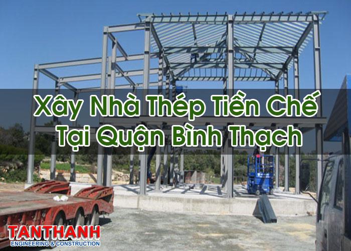 Xây Nhà Thép Tiền Chế Tại Quận Bình Thạch