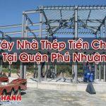 Xây Nhà Thép Tiền Chế Tại Quận Phú Nhuận Thiết Kế Tốt Nhất