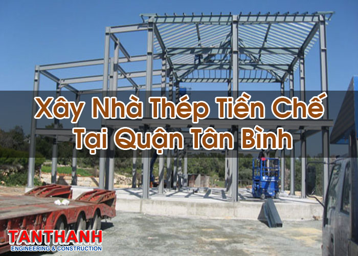 Xây Nhà Thép Tiền Chế Tại Quận Tân Bình
