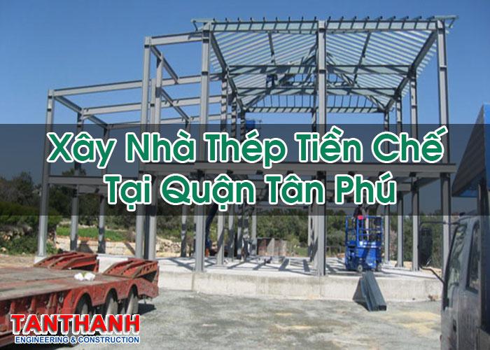 Xây Nhà Thép Tiền Chế Tại Quận Tân Phú