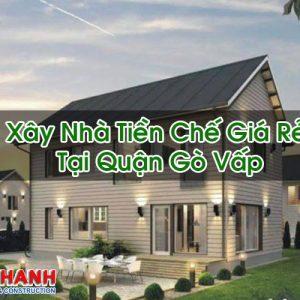 Xây Nhà Tiền Chế Giá Rẻ Tại Quận Gò Vấp