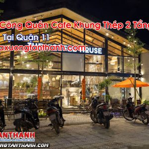 Quán Cafe Khung Thép 2 Tầng Tại Quận 11